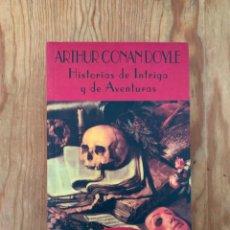Libros de segunda mano: HISTORIAS DE INTRIGA Y DE AVENTURAS - ARTHUR CONAN DOYLE. Lote 245558340