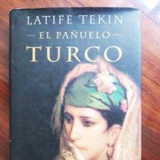 Libros de segunda mano: LATIFE TEKIN - EL PAÑUELO TURCO - EDICIONES MARTÍNEZ ROCA - BARCELONA, 2000. Lote 245559030