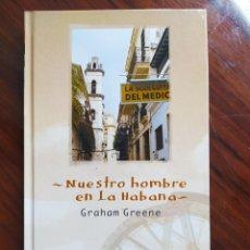 Libros de segunda mano: NUESTRO HOMBRE EN LA HABANA, GRAHAM GREENE - BIBLIOTECA DEL VIAJERO - ABC - 15 - AMÉRICA. Lote 245560420