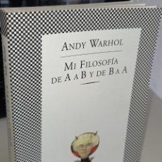 Libros de segunda mano: MI FILOSOFÍA DE A A B Y DE B A A - WARHOL, ANDY. Lote 245575505