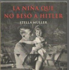 Libros de segunda mano: STELLA MULLER. LA NIÑA QUE NO BESO A HITLER. MARTINEZ ROCA. Lote 245639380
