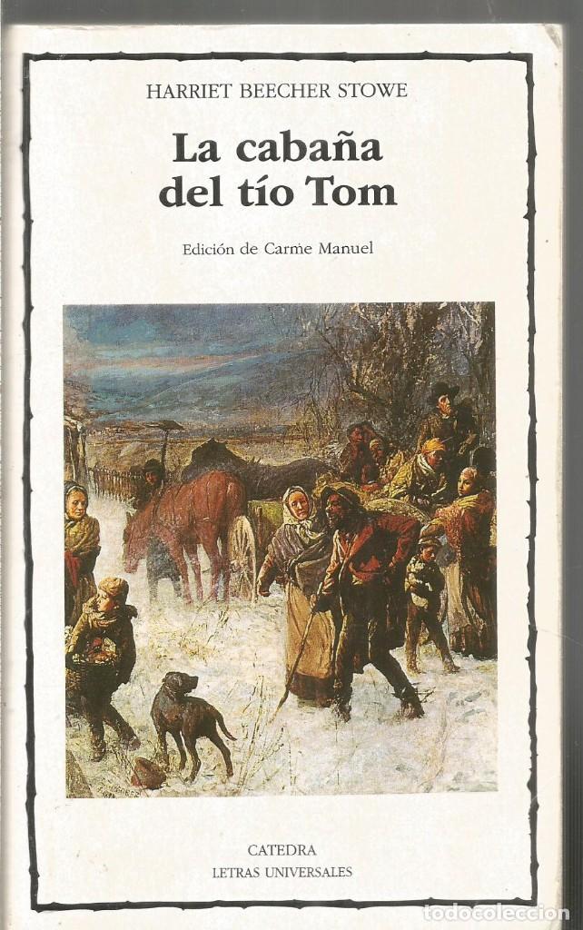 HARRIET BEECHER STOWE. LA CABAÑA DEL TIO TOM. CATEDRA (Libros de Segunda Mano (posteriores a 1936) - Literatura - Narrativa - Otros)