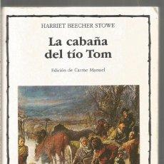 Libros de segunda mano: HARRIET BEECHER STOWE. LA CABAÑA DEL TIO TOM. CATEDRA. Lote 245645725