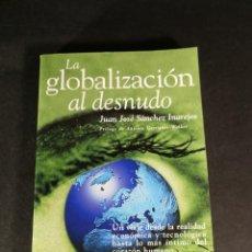 Libros de segunda mano: LA GLOBALIZACIÓN AL DESNUDO JUAN JOSÉ SÁNCHEZ INAREJOS. Lote 245766720