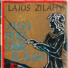 Libros de segunda mano: ALGO FLOTA SOBRE EL AGUA. PUBLICADO EN 1954 - LAJOS ZILAHY. Lote 245921645