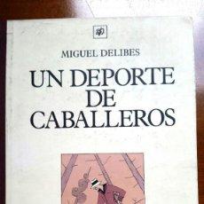 Libros de segunda mano: UN DEPORTE DE CABALLEROS - MIGUEL DELIBES. Lote 246286930