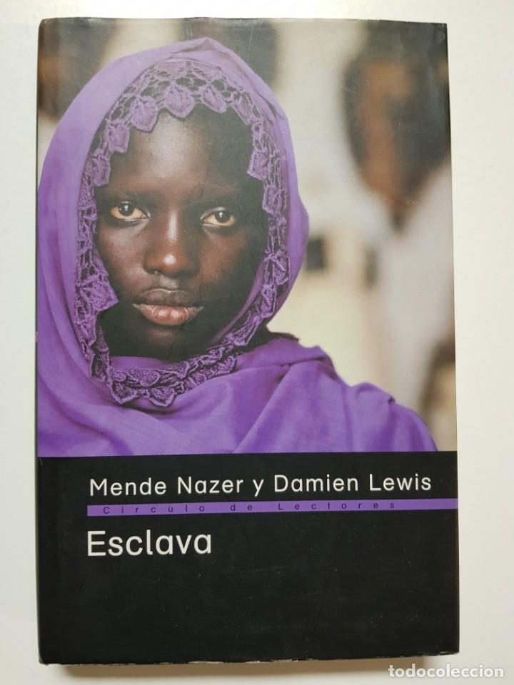 ESCLAVA. MENDE NAZER Y DAMIEN LEWIS. CIRCULO DE LECTORES. 2003 (Libros de Segunda Mano (posteriores a 1936) - Literatura - Narrativa - Otros)