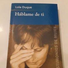 Libros de segunda mano: HÁBLAME DE TI DE LOLA DUQUE. Lote 246355125
