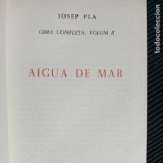 Libros de segunda mano: JOSEP PLA. OBRA COMPLETA.. VOLUM II. AIGUA DE MAR. DESTINO 1966.. Lote 247293580