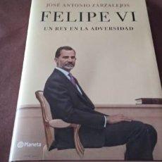 Libros de segunda mano: FELIPE VI UN REY EN LA ADVERSIDAD JOSÉ ANTONIO ZARZALEJOS PLANETA. Lote 247497875