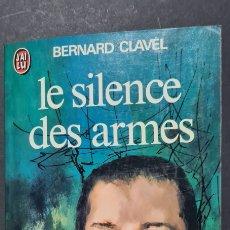 Libros de segunda mano: LE SILENCE DES ARMES. BERNARD CLAVEL.ÉDITIONS J'AI LU. Lote 247751920