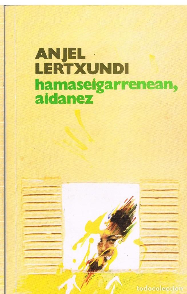 HAMASEIGARRENEAN AIDANEZ, ANJEL LERTXUNDI (Libros de Segunda Mano (posteriores a 1936) - Literatura - Narrativa - Otros)