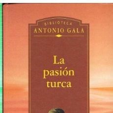 Libros de segunda mano: LA PASION TURCA, ANTONIO GALA. Lote 248035630