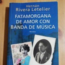 Libros de segunda mano: FATAMORGANA DE AMOR CON BANDA DE MÚSICA (HERNÁN RIVERA LETELIER). Lote 251745750