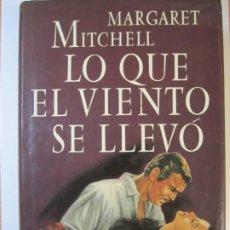 Libros de segunda mano: LIBRO LO QUE EL VIENTO SE LLEVO MARGARET MITCHELL. Lote 252578590