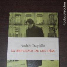 Libros de segunda mano: LA BREVEDAD DE LOS DÍAS. ANDRÉS TRAPIELLO. Lote 252729440