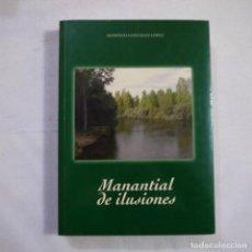 Libros de segunda mano: MANANTIAL DE ILUSIONES - DOMINGO GONZÁLEZ LÓPEZ - 2009. Lote 253628290