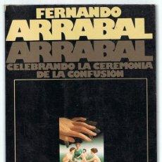 Libros de segunda mano: ARRABAL CELEBRANDO LA CEREMONIA DE LA CONFUSIÓN FERNANDO ARRABAL. Lote 254063915