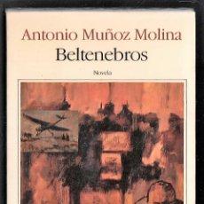Libros de segunda mano: ANTONIO MUÑOZ MOLINA BELTENEBROS ED SEIX BARRAL 1989 3ª EDICIÓN COLECCIÓN BIBLIOTECA BREVE. Lote 254065780