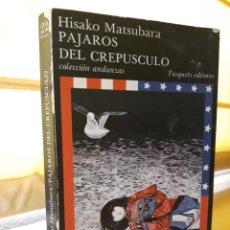 Libros de segunda mano: PÁJAROS DEL CREPÚSCULO / HISAKO MATSUBARA. Lote 254214145