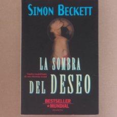 Libros de segunda mano: LA SOMBRA DEL DESEO. CUADRO ESCALOFRIANTE DE UNA OBSESIÓN SEXUAL. SIMON BECKETT. ED. PLANETA. LIBRO. Lote 254273865
