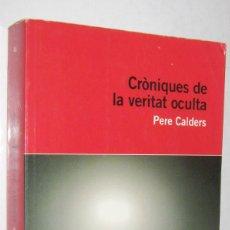 Libros de segunda mano: CRONIQUES DE LA VERITA OCULTA - PERE CALDERS - EN CATALAN. Lote 254722170