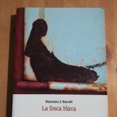 Libros de segunda mano: LA FOSCA BLAVA (BARTOMEU J. BARCELÓ). Lote 254842320