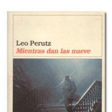 Libros de segunda mano: PERUTZ (LEO).- MIENTRAS DAN LAS NUEVE. EDICIONES DESTINO, COLECCIÓN ÁNCORA Y DELFÍN, 2005. Lote 254867225