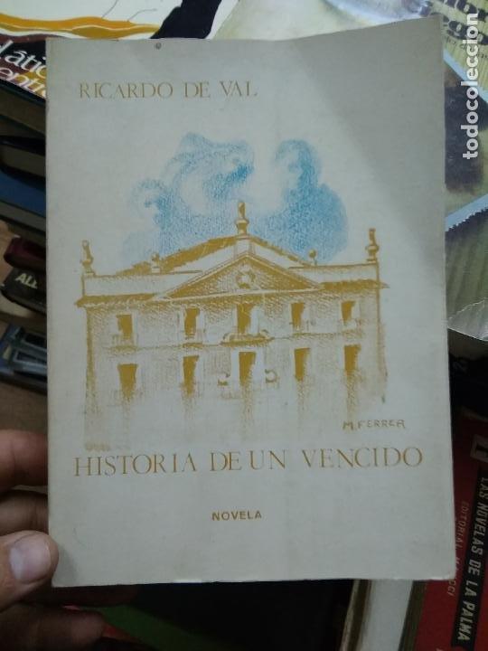 HISTORIA DE UN VENCIDO, RICARDO DE VAL. L.25048 (Libros de Segunda Mano (posteriores a 1936) - Literatura - Narrativa - Otros)