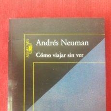 Libros de segunda mano: ANDRES NEUMAN: CÓMO VIAJAR SIN VER (PRIMERA EDICIÓN - 2010). Lote 257347855