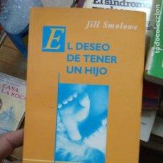 Libros de segunda mano: EL DESEO DE TENER UN HIJO, JILL SMOLOWE. L.19997-167. Lote 260029180