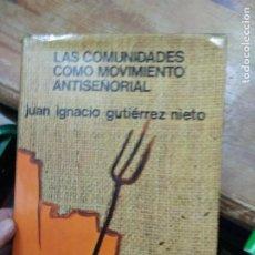 Libros de segunda mano: LAS COMUNIDADES COMO MOVIMIENTO ANTISEÑORIAL, JUAN IGNACIO GUTIÉRREZ NIETO. L.25214. Lote 261252590
