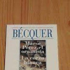 Libros de segunda mano: MAESE PEREZ, EL ORGANISTA. LA CORZA BLANCA. BECQUER. Lote 261567255
