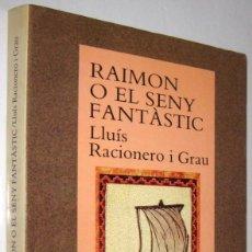Libros de segunda mano: RAIMON O EL SENY FANTASTIC - LLUIS RACIONERO I GRAU - EN CATALAN. Lote 261569470