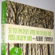Libros de segunda mano: SI TU EM DIUS VINE HO DEIXO TOT... PERO DIGUE´M VINE - ALBERT ESPINOSA - EN CATALAN. Lote 261570660