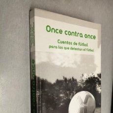 Libros de segunda mano: ONCE CONTRA ONCE, CUENTOS DE FÚTBOL PARA LOS QUE DETESTAN EL FÚTBOL / VV.AA. / 2006. Lote 261570810