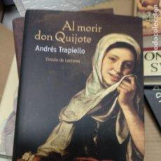 Libros de segunda mano: AL MORIR DON QUIJOTE. ANDRÉS TRAPIELLO. Lote 262139600