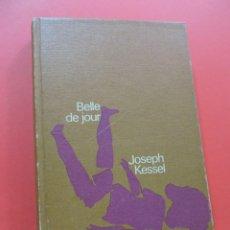 Libros de segunda mano: BELLE DE JOUR. KESSEL, JOSEPH. CÍRCULO DE LECTORES 1970. Lote 262388085