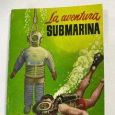 Libros de segunda mano: LA AVENTURA SUBMARINA. ANTONIO RIBERA. EDICIONES G.P. BARCELONA. PAGS: 84. Lote 262388285