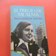 Libros de segunda mano: EL PRECIO DE MI ALMA. DEVLIN, BERNADETTE. ROTATIVA 1974. Lote 262389100