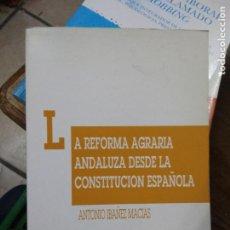 Libros de segunda mano: LA REFORMA AGRARIA ANDALUZA DESDE LA CONTITUCIÓN ESPAÑOLA, ANTONIO IBAÑEZ MACIAS. L.14508-1196. Lote 262442590