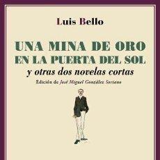 Libros de segunda mano: UNA MINA DE ORO EN LA PUERTA DEL SOL.LUIS BELLO. -NUEVO. Lote 262905025