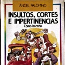Libros de segunda mano: ÁNGEL PALOMINO - INSULTOS, CORTES E IMPERTICENCIAS (CÓMO HACERLO). Lote 262910890