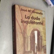 Libros de segunda mano: LA DUDA INQUIETANTE / JOSÉ Mª GIRONELLA / CÍRCULO DE LECTORES. Lote 263006445