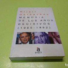 Libros de segunda mano: MEMORIA DE LOS AÑOS DECISIVOS(1985-1992), MIJAIL GORBACHOV. Lote 263043695
