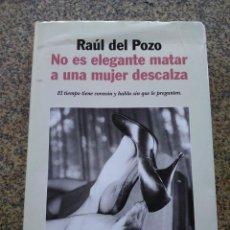 Libros de segunda mano: NO ES ELEGANTE MATAR A UNA MUJER DESCALZA -- RAUL DEL POZO -- PLANETA 1999 --. Lote 263050105