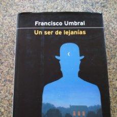 Libros de segunda mano: UN SER DE LEJANIAS -- FRANCISCO UMBRAL -- PLANETA 2001 --. Lote 263051305