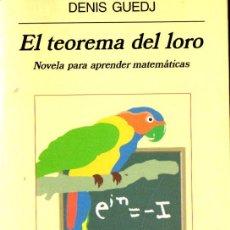 Libros de segunda mano: DENIS GUEDJ : EL TEOREMA DEL LORO (ANAGRAMA, 2000) NOVELA PARA APRENDER MATEMÁTICAS. Lote 263220645