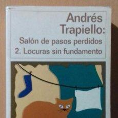Libros de segunda mano: ANDRES TRAPIELLO SALON DE LOS PASOS PERDIDOS LOCURAS SIN FUNDAMENTO 1999. Lote 263584295