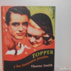 Libros de segunda mano: TOPPER Y LOS FANTASMAS JOVIALES , THORNE SMITH - EDICIONES BARATARIA. Lote 263684930